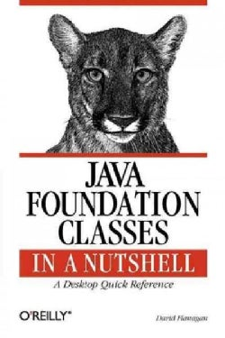Java Foundation Classes in a Nutshell: A Desktop Quick Reference (Paperback)