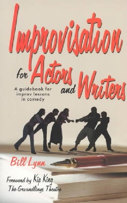Improvisation for Actors and Writers: A Guidebook for Improv Lessons in Comedy (Paperback)