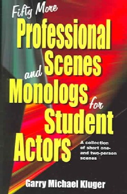 Fifty More Professional Scenes and Monologs for Student Actors: A Collection of Short One- And Two-Person Scenes (Paperback)
