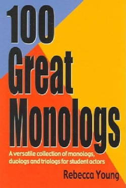 100 Great Monologs: A Versatile Collection Of Monologs, Duologs And Triologs For Student Actors (Paperback)
