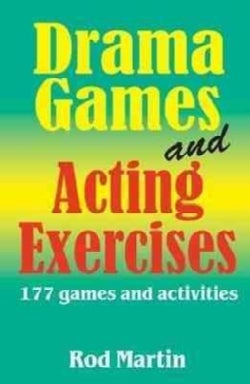 Drama Games and Acting Exercises: 177 Games and Activities (Paperback)