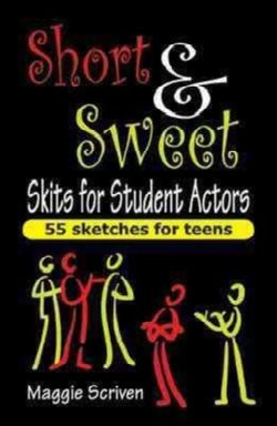 Short & Sweet Skits for Student Actors: 55 Sketches for Teens (Paperback)