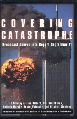 Covering Catastrophy: Broadcast Journalists Report September 11 (Hardcover)
