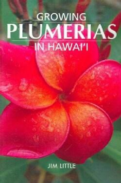 Growing Plumerias in Hawaii (Paperback)