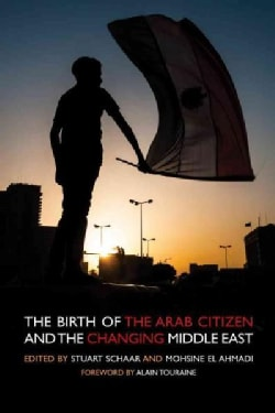 The Birth of the Arab Citizen and the Changing of the Middle East (Paperback)