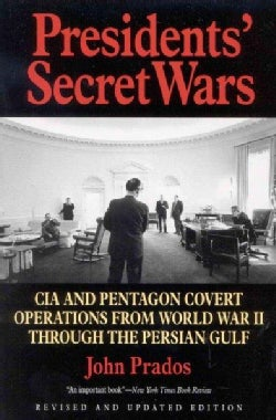 Presidents' Secret Wars: CIA and Pentagon Covert Operations from World War II Through the Persian Gulf (Paperback)