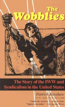 The Wobblies: The Story of Iww and Syndicalism in the United States (Paperback)