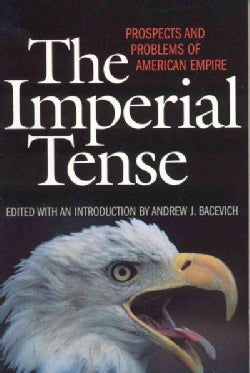 The Imperial Tense: Prospects and Problems of American Empire (Paperback)
