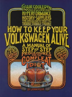 How to Keep Your Volkswagen Alive: A Manual of Step-By-Step Procedures for the Compleat Idiot (Paperback)