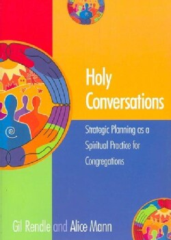 Holy Conversations: Stategic Planning As A Spiritual Practice For Congregations (Paperback)