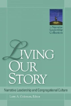 Living Our Story: Narrative Leadership and Congregational Culture (Paperback)