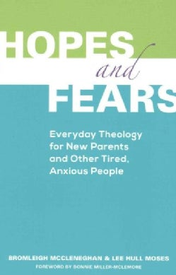 Hopes and Fears: Everyday Theology for New Parents and Other Tired, Anxious People (Paperback)