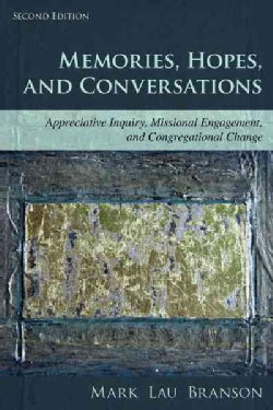 Memories, Hopes, and Conversations: Appreciative Inquiry, Missional Engagement, and Congregational Change (Paperback)
