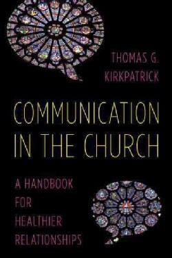 Communication in the Church: A Handbook for Healthier Relationships (Paperback)
