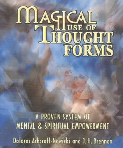 Magical Use of Thought Forms: A Proven System of Mental & Spiritual Empowerment (Paperback)
