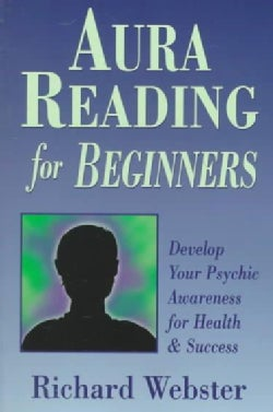 Aura Reading for Beginners: Develop Your Psychic Awareness for Health & Success (Paperback)