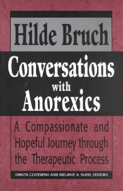 Conversations With Anorexics: Compassionate and Hopeful Journey Through the Therapeutic Process (Paperback)