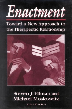Enactment: Toward a New Approach to the Therapeutic Relationship (Hardcover)