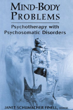 Mind-Body Problems: Psychotherapy With Psychosomatic Disorders (Hardcover)