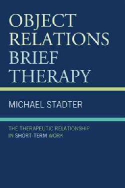 Object Relations Brief Therapy: The Therapeutic Relationship in Short-Term Work (Hardcover)
