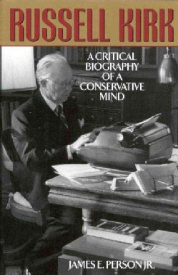 Russell Kirk: A Critical Biography of a Conservative Mind (Hardcover)