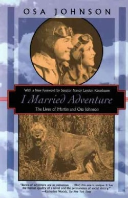 I Married Adventure: The Lives of Martin and Osa Johnson (Paperback)