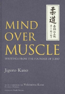 Mind Over Muscle: Writings from the Founder of Judo (Hardcover)