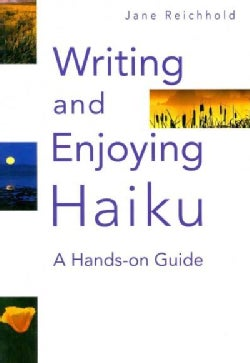 Writing and Enjoying Haiku: A Hands-On Guide (Paperback)