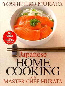 Japanese Home Cooking With Master Chef Murata: 60 Quick and Healthy Recipes (Paperback)
