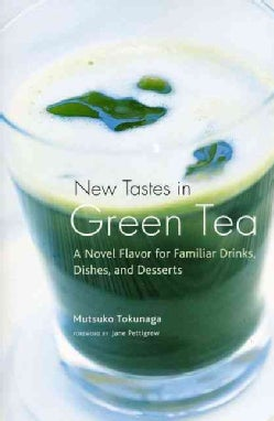New Tastes in Green Tea: A Novel Flavor for Familiar Drinks, Dishes, and Desserts (Paperback)