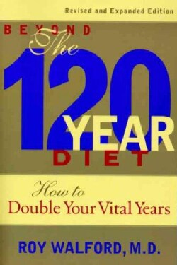 Beyond the 120 Year Diet: How to Double Your Vital Years (Paperback)