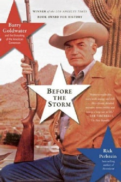 Before the Storm: Barry Goldwater and the Unmaking of the American Consensus (Paperback)