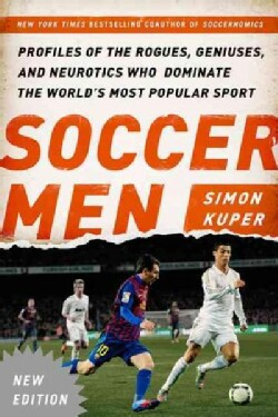 Soccer Men: Profiles of the Rogues, Geniuses, and Neurotics Who Dominate the World's Most Popular Sport (Paperback)