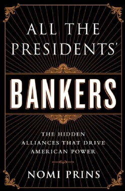 All the Presidents' Bankers: The Hidden Alliances That Drive American Power (Paperback)