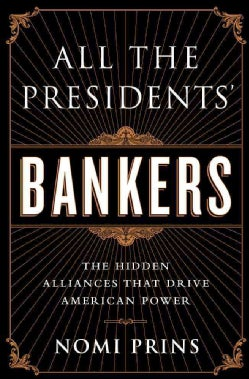 All the Presidents' Bankers: The Hidden Alliances That Drive American Power (Hardcover)