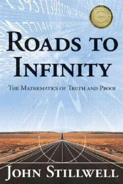 Roads to Infinity: The Mathematics of Truth and Proof (Hardcover)