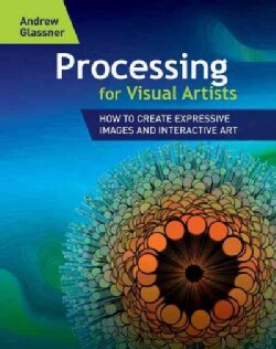 Processing for Visual Artists: How to Create Expressive Images and Interactive Art (Paperback)