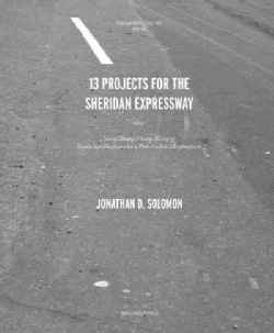 13 Projects for the Sheridan Expressway: Jump, Slump, Hump, Bump,--Guide Specifications for a Post-Fordist Infras... (Paperback)