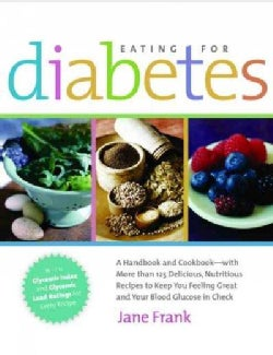 Eating For Diabetes: A Handbook And Cookbook-with 125 Delicious, Nutritious Recipes To Keep You Feeling Great And... (Paperback)