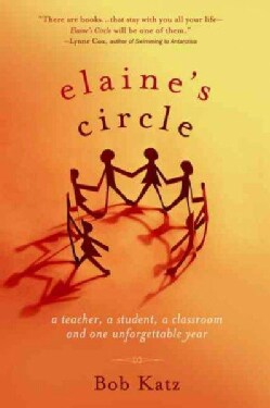 Elaine's Circle: A Teacher, a Student, a Classroom and One Unforgettable Year (Paperback)