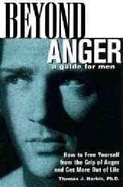 Beyond Anger: A Guide for Men : How to Free Yourself from the Grip of Anger and Get More Out of Life (Paperback)