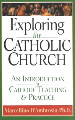 Exploring the Catholic Church: An Introduction to Catholic Teaching and Practice (Paperback)