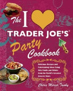 The I Love Trader Joe's Party Cookbook: Delicious Recipes and Entertaining Ideas Using Only Foods and Drinks from... (Paperback)
