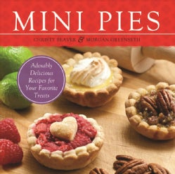 Mini Pies: Adorable and Delicious Recipes for Your Favorite Treats (Paperback)