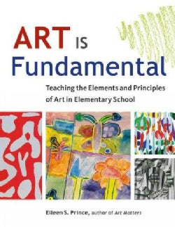 Art Is Fundamental: Teaching the Elements and Principles of Art in Elementary School (Paperback)