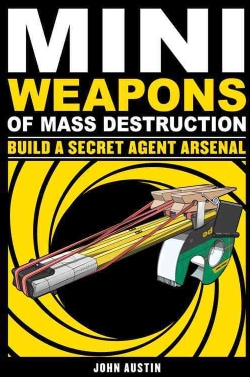 Mini Weapons of Mass Destruction: Build a Secret Agent Arsenal (Paperback)