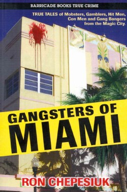 Gangsters of Miami: True Tales of Mobsters, Gamblers, Hitmen, Con Men and Gang Bangers from the Magic City (Paperback)