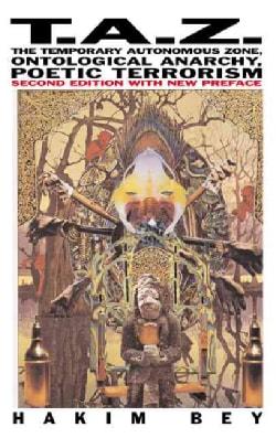 T.A.Z.: The Temporary Autonomous Zone, Ontological Anarchy, Poetic Terrorism (Paperback)