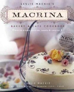 Leslie Mackie's Macrina Bakery & Cafe Cookbook: Favorite Breads, Pastries, Sweets & Savories (Paperback)