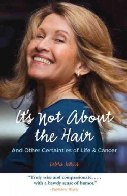 It's Not About the Hair: And Other Certainties of Life and Cancer (Paperback)